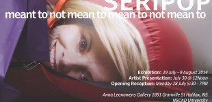 Seripop presents: meant to not mean to mean to not mean to, opens July 28, 5:30